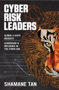 Cyber Risk Leaders: Global C-Suite Insights – Leadership and Influence in the Cyber Age, by Shamane Tan