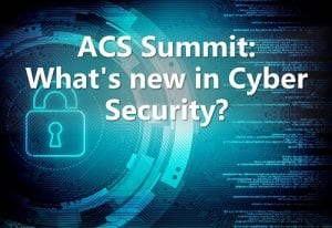 ACS Summit: What's new in Cyber Security?
