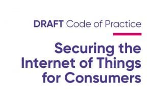 Code of Practice: Securing the Internet of Things for Consumers