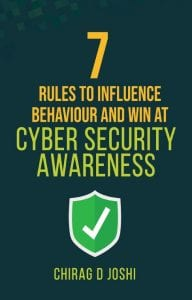 7 Rules to Influence Behaviour and Win at Cyber Security Awareness by Chirag Joshi, M.S., CISA, CISM, CRISC