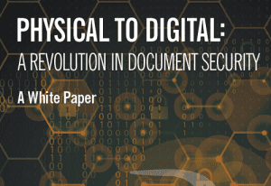 Physical to Digital: A Revolution in Document Security