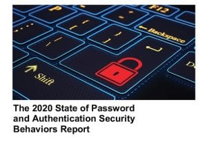 The 2020 State of Password and Authentication Security Behaviors Report