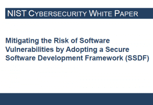 Mitigating the Risk of Software Vulnerabilities by Adopting a Secure Software Development Framework (SSDF)