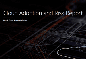 Cloud Adoption & Risk Report – Work-from-Home Edition
