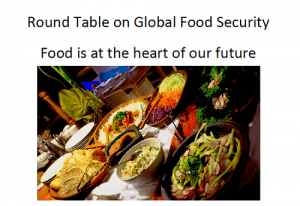Round Table on Global Food Security: Food is at the heart of our future