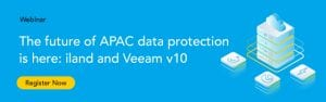 The future of APAC data protection is here: iland and Veeam 10