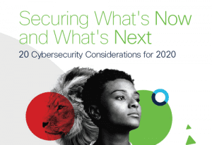 Securing What's Now and What's Next: 20 Cybersecurity Considerations for 2020