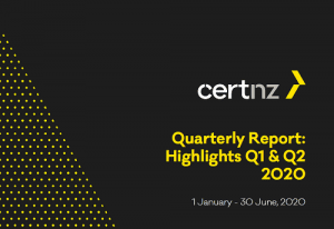 Cert NZ Quarterly Report: Highlights Q1 & Q2 2020