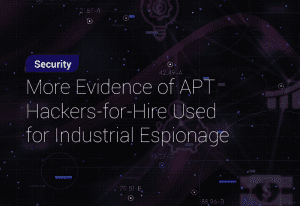 More Evidence of APT Hackers-for-Hire Used for Industrial Espionage