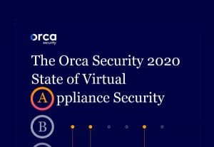 Orca Security 2020 State of Virtual Appliance Security