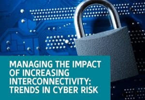 Managing The Impact Of Increasing Interconnectivity: Trends In Cyber Risk