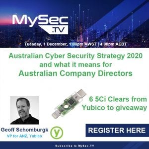 Australian Cyber Security Strategy 2020 and what it means for Australian Company Directors with Geoff Schomburgk VP for ANZ, Yubico