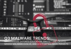 Q3 Malware Trends: Ransomware extorts education, Emotet and crypto mining malware evolve, and Android malware persists