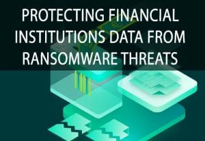 Protecting financial institutions data from ransomware threats