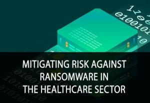 Mitigating Risk Against Ransomware in the Healthcare Sector
