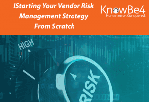 Starting Your Vendor Risk Management Strategy From Scratch