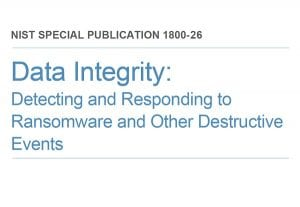 Data Integrity: Detecting and Responding to Ransomware and Other Destructive Events