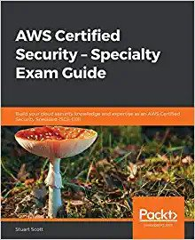 AWS Certified Security – Specialty Exam Guide: Build your cloud security knowledge and expertise as an AWS Certified Security Specialist (SCS-C01)