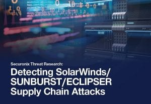 Securonix Threat Research: Detecting SolarWinds/SUNBURST/ECLIPSER Supply Chain Attacks