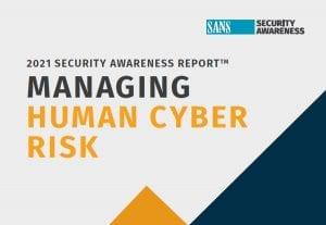 2021 Security Awareness Report: Managing Human Cyber Risk