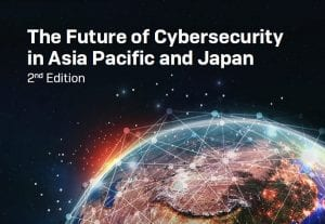 The Future of Cybersecurity in Asia Pacific and Japan – 2nd edition