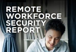 2021 Remote Workforce Security Report
