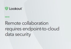 Remote collaboration requires endpoint-to-cloud data security