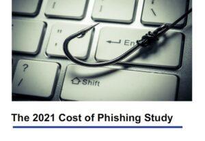 The 2021 Cost of Phishing Study
