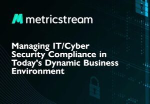 Managing IT/Cyber Security Compliance in Today's Dynamic Business Environment