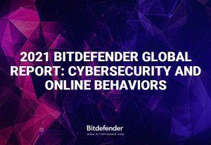 2021 Bitdefender Global Report: Cybersecurity and Online Behaviours