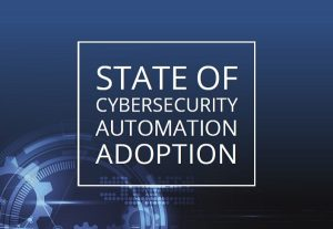 State of Cybersecurity Automation Adoption in 2021